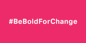 IWD Be Bold For Change2